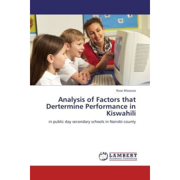 Mwanza, Rose Analysis of Factors that Dertermine Performance in Kiswahili - in public day secondary schools in Nairobi county