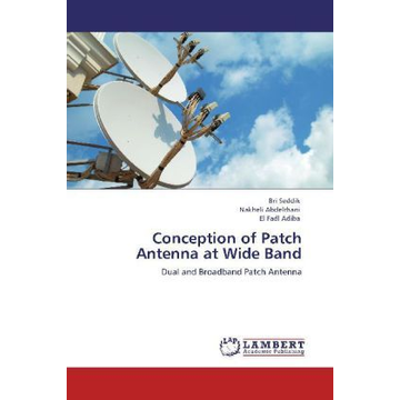 Seddik, Bri Conception of Patch Antenna at Wide Band - Dual and Broadband Patch Antenna