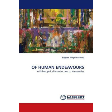 Wiryomartono, Bagoes OF HUMAN ENDEAVOURS - A Philosophical Introduction to Humanities