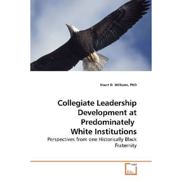 Williams, Kourt D. Collegiate Leadership Development at Predominately White Institutions - Perspectives from one Historically Black Fraternity