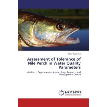 Rujabuka, Peter Assessment of Tolerance of Nile Perch in Water Quality Parameters - Nile Perch Experiment at Aquaculture Research and Development Centre