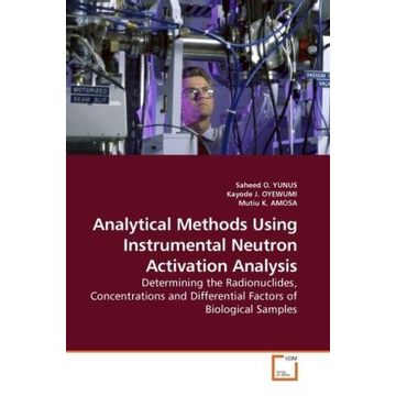 Yunus, Saheed O. Analytical Methods Using Instrumental Neutron Activation Analysis - Determining the Radionuclides, Concentrations and Differential Factors of Biological Samples