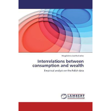 Zach od-Jelec, Magdalena Interrelations between consumption and wealth - Empirical analysis on the Polish data