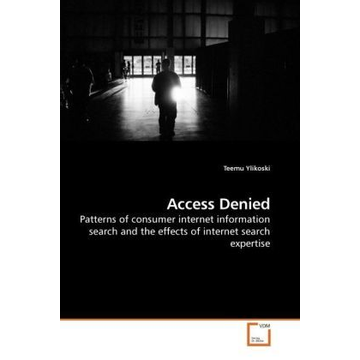 Ylikoski, Teemu Access Denied - Patterns of consumer internet information search and the effects of internet search expertise