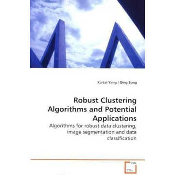 Yang, Xu-Lei Robust Clustering Algorithms and Potential  Applications - Algorithms for robust data clustering, image  segmentation and data classification