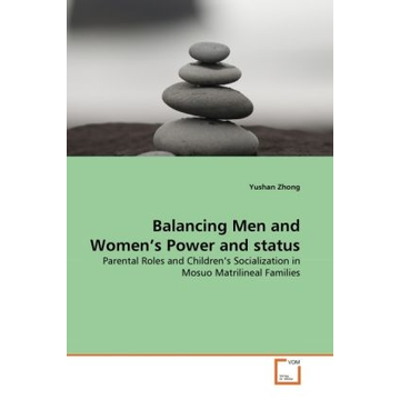 Zhong, Yushan Balancing Men and Women's Power and status - Parental Roles and Children's Socialization in Mosuo Matrilineal Families