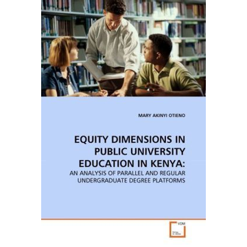 Otieno, Mary Akinyi EQUITY DIMENSIONS IN PUBLIC UNIVERSITY EDUCATION IN KENYA: - AN ANALYSIS OF PARALLEL AND REGULAR UNDERGRADUATE DEGREE PLATFORMS