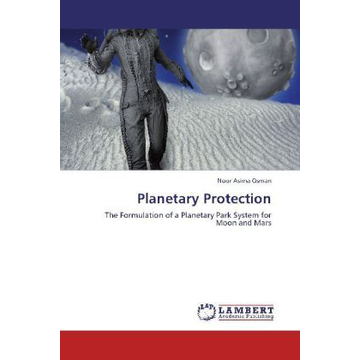 Osman, Noor Asima Planetary Protection - The Formulation of a Planetary Park System for Moon and Mars