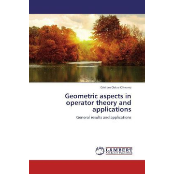 Olteanu, Cristian Octav Geometric aspects in operator theory and applications - General results and applications