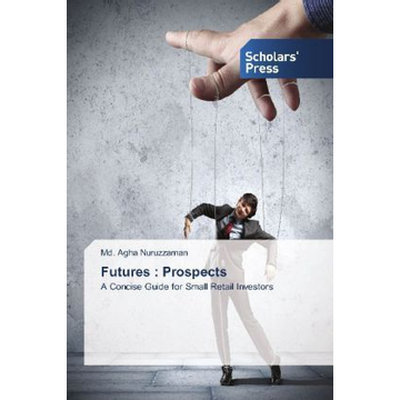 Nuruzzaman, Md. Agha Futures : Prospects - A Concise Guide for Small Retail Investors