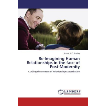 Stanley, Atueyi S. C. Re-Imagining Human Relationships in the face of Post-Modernity - Curbing the Menace of Relationship Exacerbation