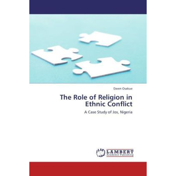 Osakue, Dawn The Role of Religion in Ethnic Conflict - A Case Study of Jos, Nigeria