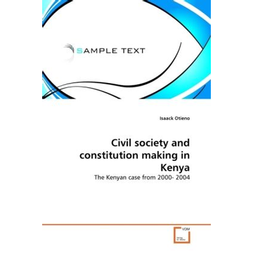 Otieno, Isaack Civil society and constitution making in Kenya - The Kenyan case from 2000- 2004