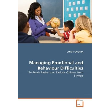 Ong'Era, Lynett Managing Emotional and Behaviour Difficulties - To Retain Rather than Exclude Children from Schools