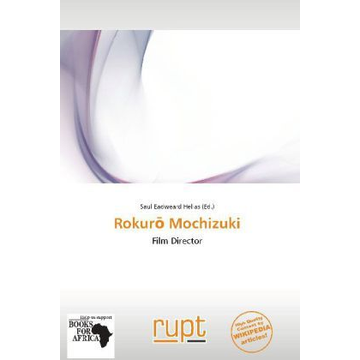 Betascript Publishing Rokur  Mochizuki - Film Director