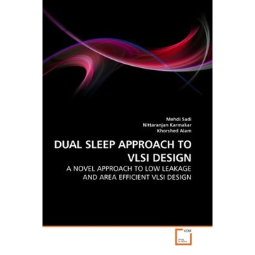 Sadi, Mehdi DUAL SLEEP APPROACH TO VLSI DESIGN - A NOVEL APPROACH TO LOW LEAKAGE AND AREA EFFICIENT VLSI DESIGN
