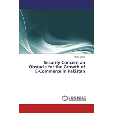 Saeed, Khalid Security Concern an Obstacle for the Growth of E-Commerce in Pakistan