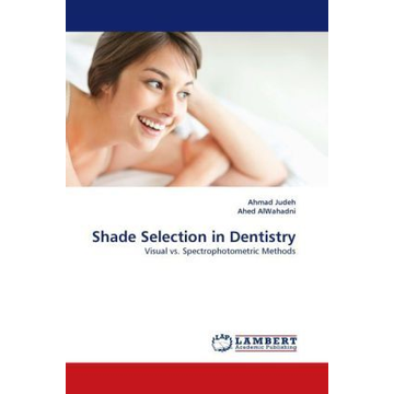 Judeh, Ahmad Shade Selection in Dentistry - Visual vs. Spectrophotometric Methods