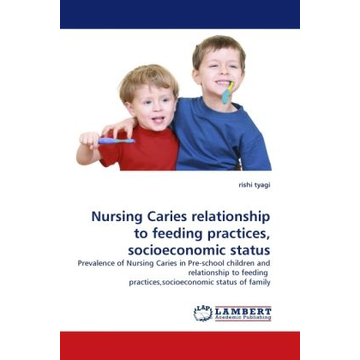 Tyagi, Rishi Nursing Caries relationship to feeding practices, socioeconomic status - Prevalence of Nursing Caries in Pre-school children and relationship to feeding practices,socioeconomic status of family