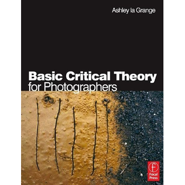 la Grange, Ashley Elsevier Basic Critical Theory for Photographers book Photography 256 pages