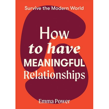 Power, Emma How to Have Meaningful Relationships