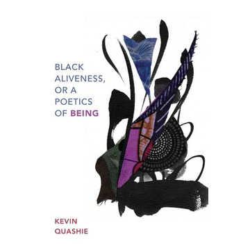 Quashie, Kevin Black Aliveness, or A Poetics of Being