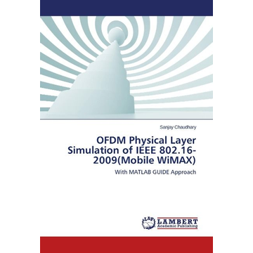 Chaudhary, Sanjay OFDM Physical Layer Simulation of IEEE 802.16-2009(Mobile WiMAX)