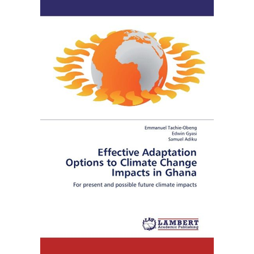 Tachie-Obeng, Emmanuel Effective Adaptation Options to Climate Change Impacts in Ghana