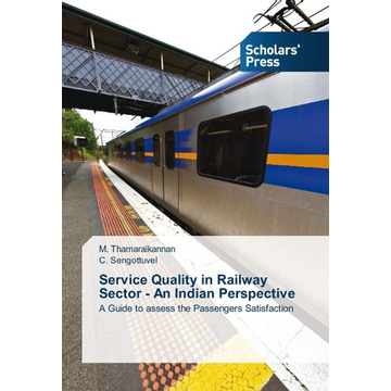 Thamaraikannan, M. Service Quality in Railway Sector - An Indian Perspective