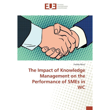Nkosi, Freddy The Impact of Knowledge Management on the Performance of SMEs in WC