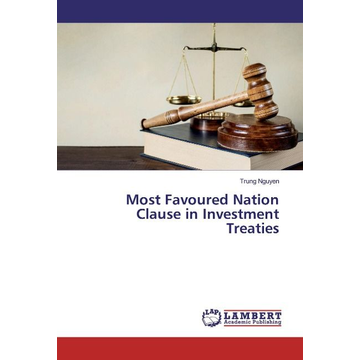 Nguyen, Trung Most Favoured Nation Clause in Investment Treaties