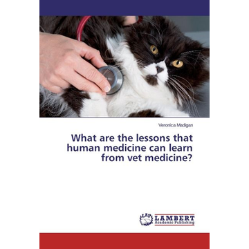 Madigan, Veronica What are the lessons that human medicine can learn from vet medicine?