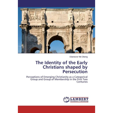 Nti Obeng, Ebenezer The Identity of the Early Christians shaped by Persecution