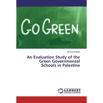 Saadeh, Basma An Evaluation Study of the Green¿ Governmental Schools in Palestine