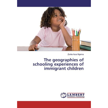 Ngema, Zonke Aura The geographies of schooling experiences of immigrant children