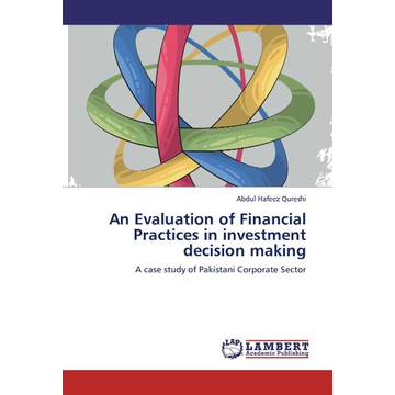 Qureshi, Abdul Hafeez An Evaluation of Financial Practices in investment decision making