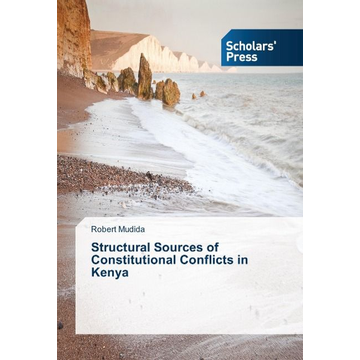 Mudida, Robert Structural Sources of Constitutional Conflicts in Kenya