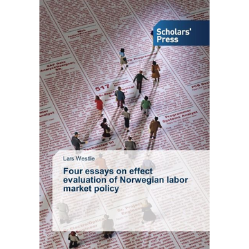 Westlie, Lars Four essays on effect evaluation of Norwegian labor market policy