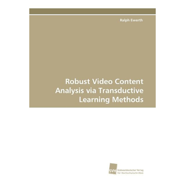 Ewerth, Ralph Robust Video Content Analysis via Transductive Learning Methods