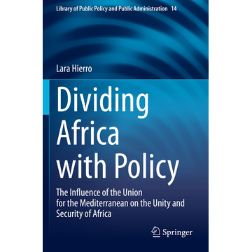 Lara Hierro Dividing Africa with Policy - The Influence of the Union for the Mediterranean on the Unity and Security of Africa