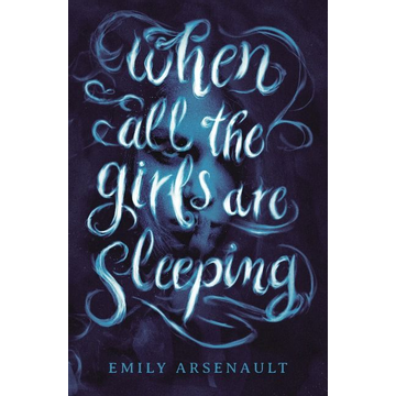 Arsenault, Emily When All the Girls Are Sleeping