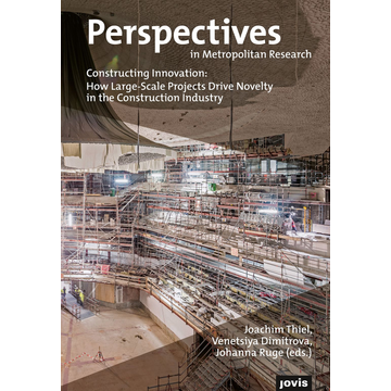 Jovis Berlin Constructing Innovation: How Large-Scale Projects Drive Novelty in the Construction Industry