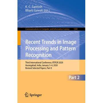 Springer Singapore Recent Trends in Image Processing and Pattern Recognition - Third International Conference, RTIP2R 2020, Aurangabad, India, January 3–4, 2020, Revised Selected Papers, Part II