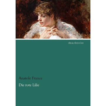 France, Anatole Die rote Lilie