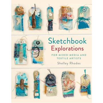Rhodes, Shelley Sketchbook Explorations: For Mixed-Media and Textile Artists