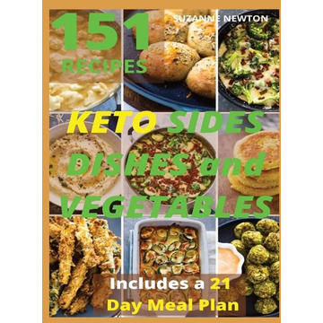 Newton, Suzanne Keto Sides Dishes and Vegetables: 151 Easy To Follow Recipes for Ketogenic Weight-Loss, Natural Hormonal Health & Metabolism Boost Includes a 21 Day M