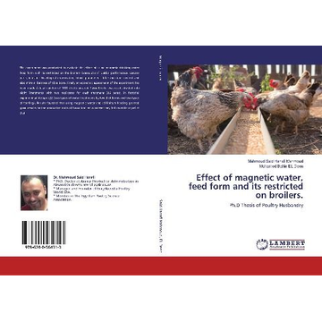 Said Hanafi Mahmoud, Mahmoud Effect of magnetic water, feed form and its restricted on broilers.