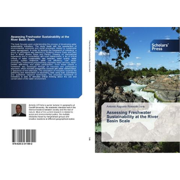 Ioris, Antonio Augusto Rossotto Assessing Freshwater Sustainability at the River Basin Scale