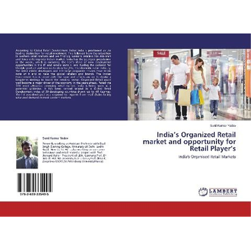 Yadav, Sunil Kumar India's Organized Retail market and opportunity for Retail Player's