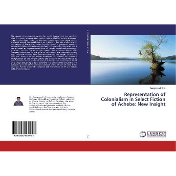 S. Y., Guruprasad Representation of Colonialism in Select Fiction of Achebe: New Insight